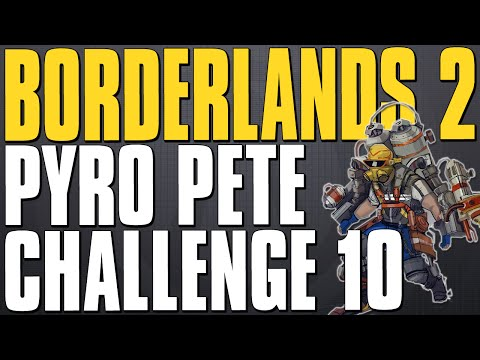 Borderlands 2 Pyro Pete Legendary Weapons Challenge 10
