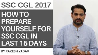 How to prepare yourself for SSC CGL in last 15 days By Rakesh Yadav