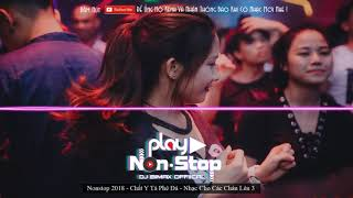 [Nonstop 2018] ♫ Y Tá Phê Đá - Dụ Dỗ Bệnh Nhân Phê Cần 💦 Việt Mix 2018