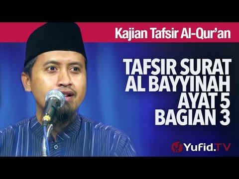 Kajian Tafsir Al Quran: Tafsir Surat Al Bayyinah Ayat 5 bagian 3 - Ustadz Abdullah Zaen, MA