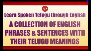 97- Spoken Telugu (Advanced Level) Learning Videos - ENGLISH SENTENCES WITH TELUGU MEANINGS