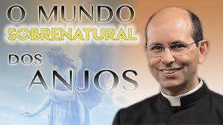 O mundo sobrenatural dos Anjos - Pe. Paulo Ricardo (18/07/14)