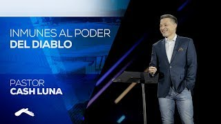 Pastor Cash Luna - Inmunes Al Poder Del Diablo