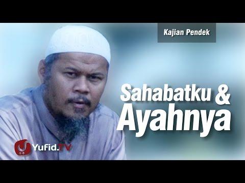 Kajian Pendek : Sahabatku Dan Ayahnya - Ustadz Indra Abu Umar
