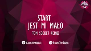 START - Jest mi mało (TOM SOCKET REMIX)
