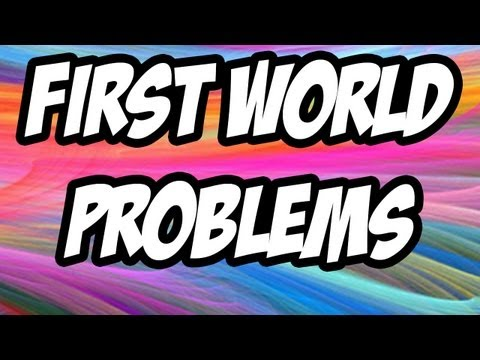 ★FUNNY★ First World Problems