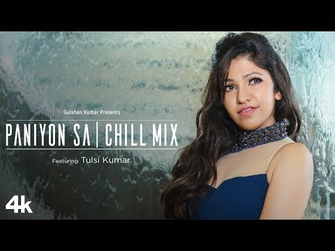 Tulsi Kumar: Paniyon Sa - Chill Mix Video | Satyameva Jayate  | Love Song 2018 | Female Version
