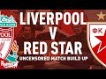 Liverpool V Red Star | Uncensored Match Build Up