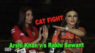 Arshi Khan & Rakhi Sawant CAT FIGHT at Box Cricket League