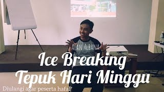"ICE BREAKING #3 "" TEPUK HARI MINGGU "" - Alan Albana"
