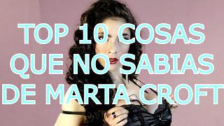 TOP 10 COSAS QUE NO SABIAS DE MARTA CROFT