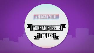 A Moment with Arkham Horror the Card Game