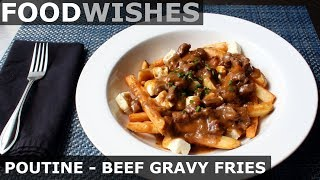 Poutine - Beef Gravy Fries & Cheese - Food Wishes