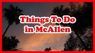 5 Best Things To Do In McAllen, Texas   US Travel Guide