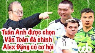 HLV Park Hang Seo ✅ Tuấn Anh - 😍 Văn Toàn và ✍ Alexander Đặng