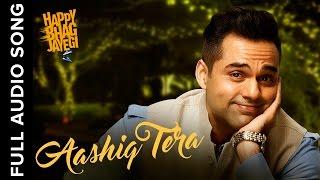 Aashiq Tera | Full Audio Song | Happy Bhag Jayegi
