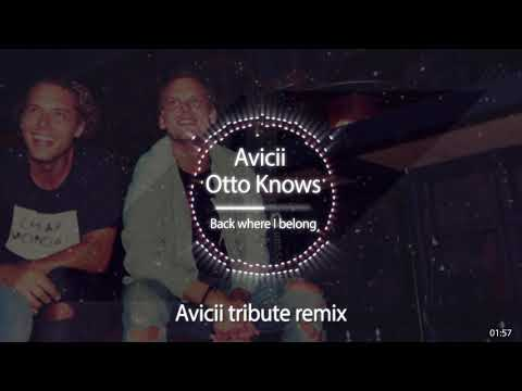 Otto Knows & Avicii - Back where I belong (Avicii Tribute Remix)