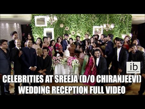 Celebrities at Sreeja (d/o Chiranjeevi) wedding reception full video  - idlebrain.com