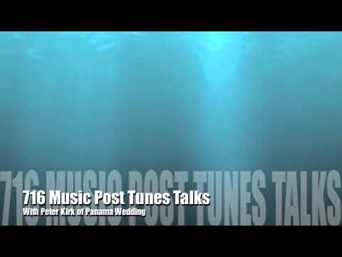 716 Music Post Tunes Talk with Peter Kirk of Panama Wedding (Part 2)