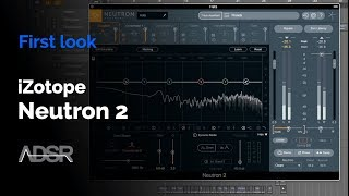 iZotope Neutron 2 - First Look