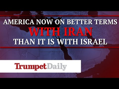 America Is Now on Better Terms With Iran Than It Is With Israel - The Trumpet Daily
