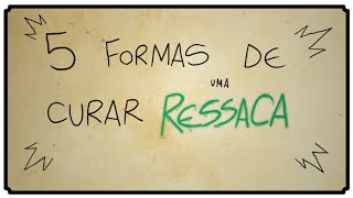 5 FORMAS DE CURAR UMA RESSACA