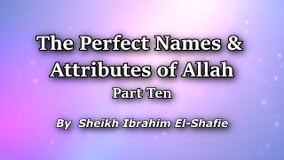 The Perfect Names & Attributes of Allah Part 10