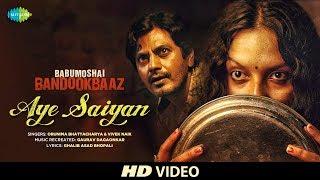 Aye Saiyan  | Babumoshai Bandookbaaz | Nawazuddin Siddiqui | Orunima | Bidita Bag | Vivek
