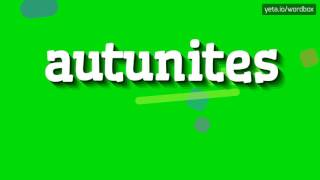 AUTUNITES - HOW TO PRONOUNCE IT!?