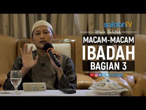 Kajian Kitab Ushulus Tsalatsah: Macam-Macam Ibadah Bagian 3 - Ustadz Badru Salam, Lc
