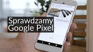 Testujemy Google Pixel - jakie pierwsze wrażenie robi smartfon od Google?
