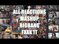★all Reactions Mashup Bigbang _ Fxxk It !!!!!★