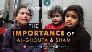 The Importance Of Al-Ghouta & Sham | Powerful Reminder
