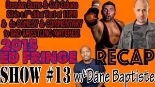 2015 Ed Fringe RECAP Show #13 Colt Cabana & Brendon Burns w/ Dane Baptiste