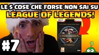 LE 5 COSE CHE FORSE NON SAI SU LEAGUE OF LEGENDS #7