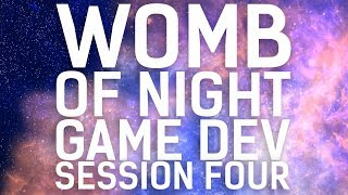 Game Development // Womb of Night // Session 04, Part 01