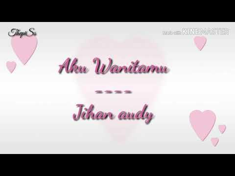 Download Aku WanitaMu ~~~ JihaN Audy Mp4 baru