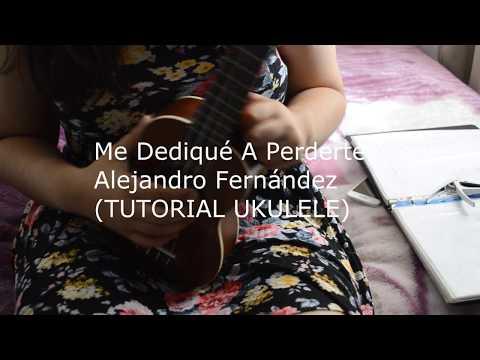 Me Dediqué A Perderte  Alejandro Fernández  TUTORIAL UKULELE