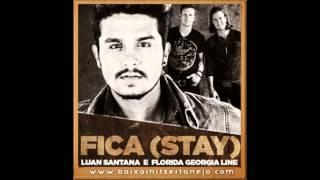 Fica (Stay) Luan Santana part Florida Georgia Line