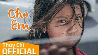 Cho Em | Thùy Chi ft. Wanbi Tuấn Anh | Official MV Lyric
