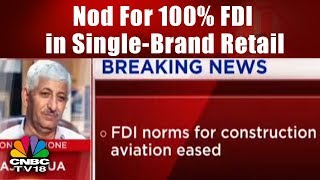 Nod For 100% FDI in Single-Brand Retail | BREAKING NEWS | CNBC TV18