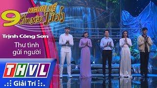 THVL   Người kể chuyện tình – Tập 9: Nhạc sĩ Trịnh Công Sơn – Thư tình gửi người