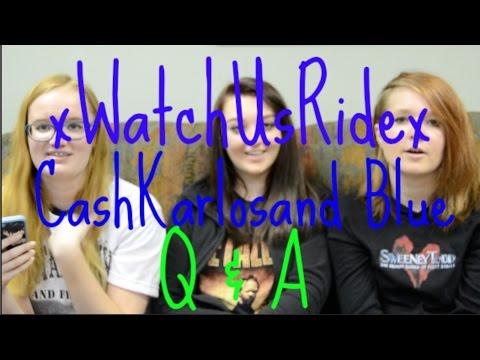 xWATCHUSRIDEx & CASHKARLOSAND BLUE Q & A