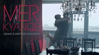 Arame & Hripsime Hakobyan - Mer kyanqe // Official Music Video // Full HD
