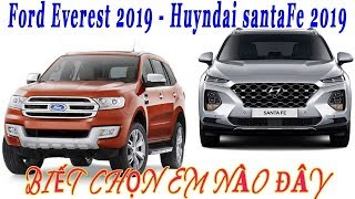 Ford Everest 2019 - SO SÁNH - Huyndai SantaFe 2019 Nên chọn xe nào đây