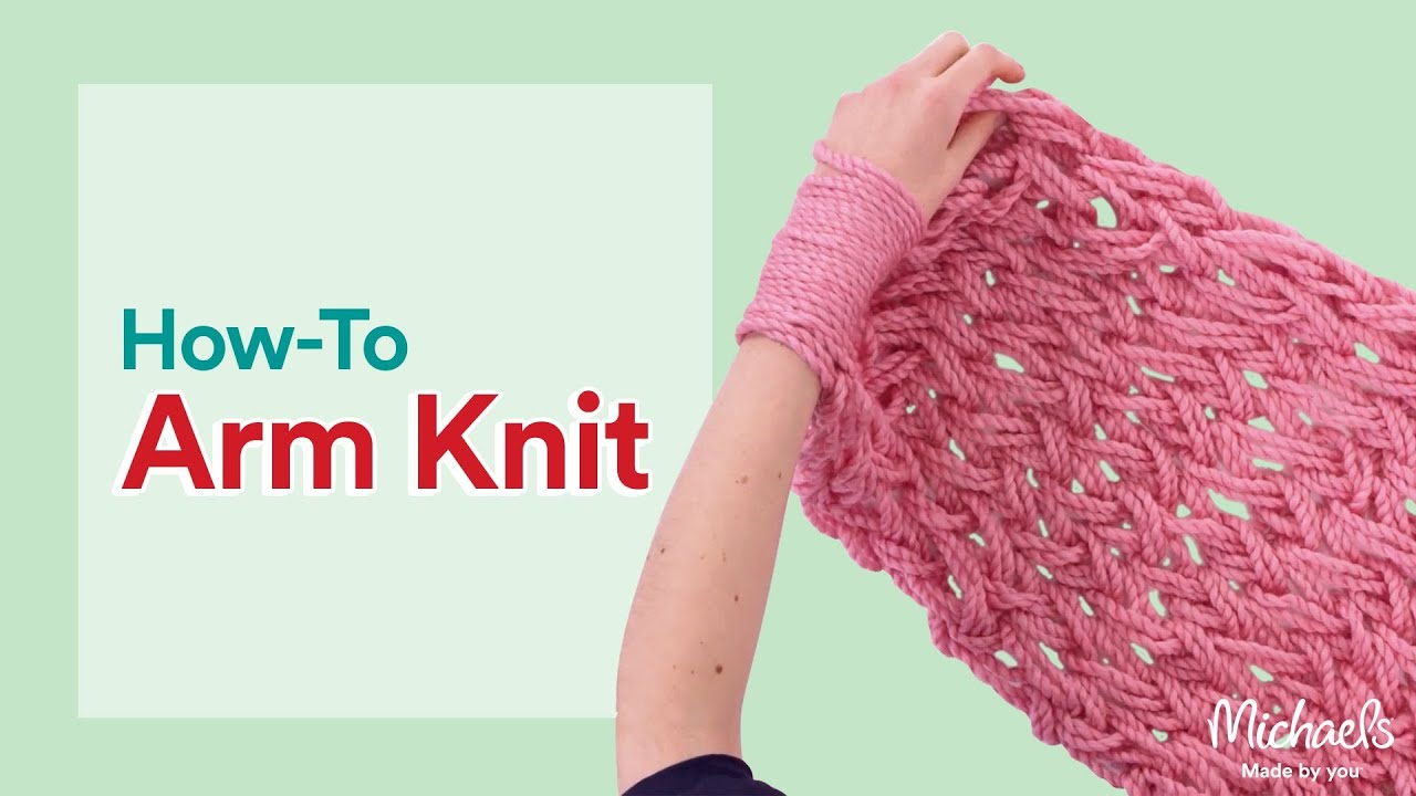Crocheting With Arms : Arm Knitting for Beginners Michaels - YouTube