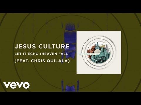 Jesus Culture - Let It Echo Heaven Fall