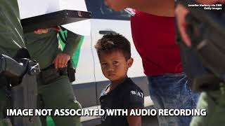 VIDEO:  Audio Recording of Children Being Separated From Their Parents