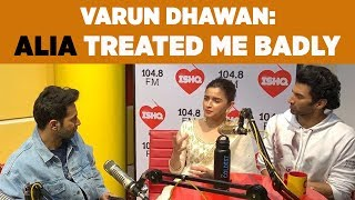 Varun Dhawan : 'Alia treated me badly!' #Kalank
