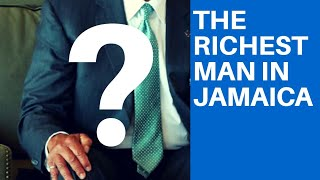 WHO IS THE RICHEST MAN IN JAMAICA? (Black Billionaires 2018)